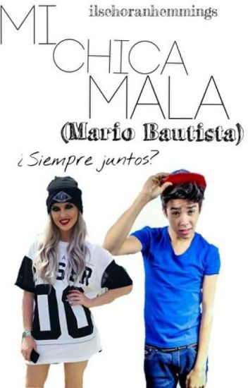 Mario Bautista & tu -♥Mi chica mala♥