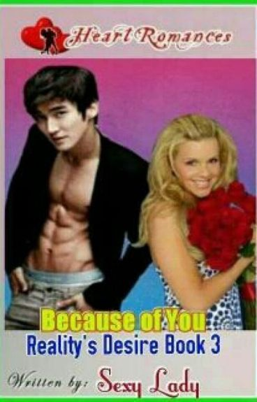 BECAUSE OF YOU(REALITY'S DESIRE BOOK 3) ( Complete )
