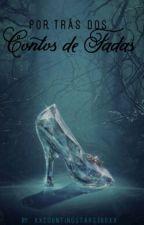 Por Trás Dos Contos De Fadas by xXCountingStars360Xx