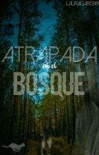 Atrapada en el Bosque #1 [COMPLETA] by lauragarchi91
