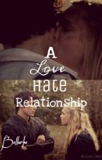 {Bellarke} A Love Hate Relationship by haileymeldrum