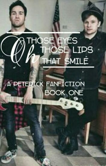 Oh Those Eyes, Oh Those Lips, Oh That Smile (a Peterick FanFic)