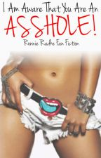 I Am Aware That You Are An Asshole! (Ronnie Radke Short Fan Fiction) *Completed* by Wraith_in_Wonderland