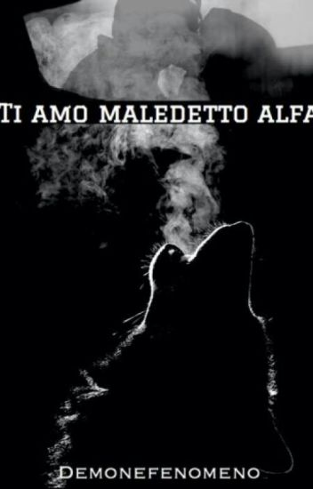 Ti amo maledetto alfa (in revisione)