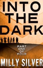#1 INTO THE DARK SERIES: Part 1 by MillySilverYAAuthor
