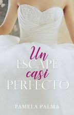 Un Escape Casi Perfecto (#PNovel) by Pamela_Palma