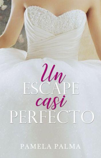 Un Escape Casi Perfecto [#PNovel]