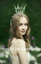 How to be a princess by anitschka