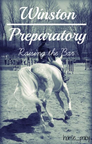 Winston Preparatory // Book 1: Raising the Bar (Canterwood Crest: Horse)
