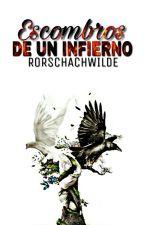 Escombros de un Infierno [Libro 1] by RorschachWilde
