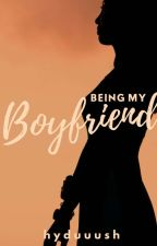 Being My Boyfriend (COMPLETED) [UNDER MAJOR MAJOR EDITING] by hyduuush
