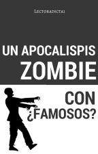 Un apocalipsis zombi con ¿famosos? by lectoradicta1