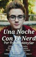 Una Noche Con El Nerd by FlyAwayAbby5er