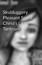 Skulduggery Pleasant Spoof: China's Little Tantrum by ValkyrieCain4Ever