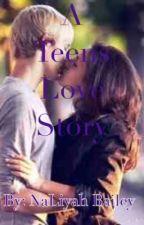 A Teens Love Story by UnicornPancake