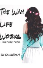 The Way Life Works { Cole Pendery Fanfic} by ethcrcal