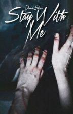 Stay With Me + Stilinski [BOOK 1] by DemonSkies