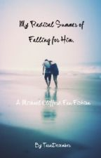 My Radical Summer of Falling for Him. { A Michael Clifford Fan Fiction } by TaraDecember