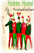 Mistletoe Mischief (A 1D Christmas fanfic) by 1bed5guys1girl1D