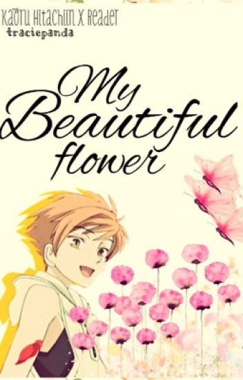 My Beautiful Flower (Kaoru x Reader)