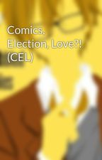 Comics, Election, Love?! (CEL) by MyScribbledStories
