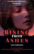 Rising From Ashes: Book One by oliviarose85