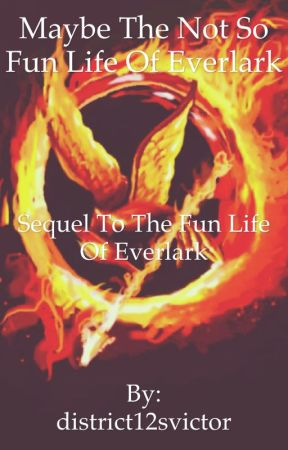 MAYBE NOT SO FUN LIFE OF EVERLARK (Sequel to The Fun Life of Everlark) by district12svictor