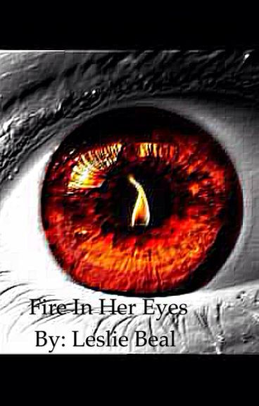 Fire in Her Eyes by whatisleftofme