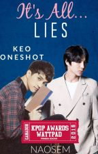 It's All Lies • {Keo One Shot} by Naosem