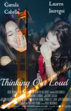 Thinking Out Loud {CamRen FanFintion} by xXSheLovesMeXx