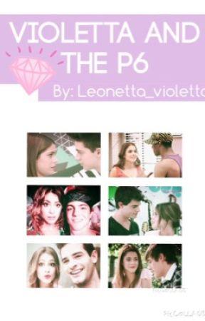 Violetta and the P6 {A ️Leonetta Fanfic} by leonetta_violetta