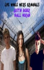 Live While We're Criminals (Niall Horan and Justin Bieber) by 1DsLady