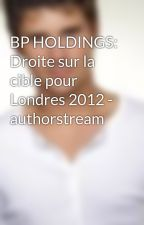 BP HOLDINGS: Droite sur la cible pour Londres 2012 -  authorstream by seifertlard