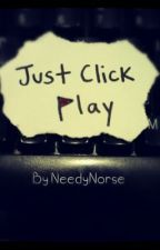 Just Click Play by NeedyNorse