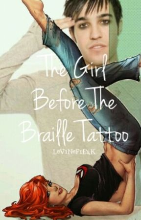 The Girl Before The Braille Tattoo  - Fall Out Boy / Pete Wentz  Fanfic (Braille by LeViNeFrEaK