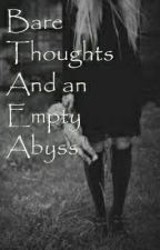 Bare Thoughts And an Empty Abyss by ScatteringStarsAway