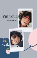 I'm Yours || Hirogo Fanfic by azkiahxran