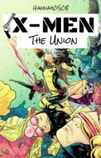 X-Men: The Union (X-Men Fanfiction) by Hannah0508