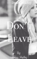 Don't Leave : Draco Malfoy ON HOLD by Hungry_Hadley