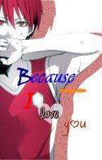 Because I love you [Akashi Seijurou x Reader] by YussycaWen