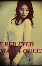 THE RED-EYED MAFIA QUEEN by SWEETIEWOMAN