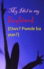 My IDOL is my Boyfriend (Ows? Pwede ba yun?) by becathst