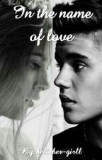 В името на любовта ~ #WattysAwards #Fanfiction by belieber-girll