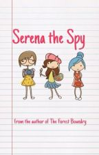 Serena the Spy [ON HOLD FOR REWRITES] by Sparklegirl1010
