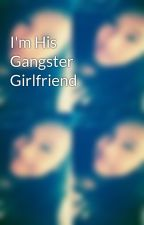 I'm His Gangster Girlfriend by DanielaJoyxo
