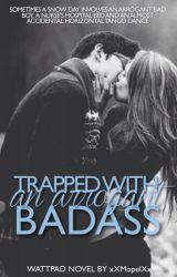 Trapped with an Arrogant Bad Ass [ WA WINNER '13] by xXMopelXx