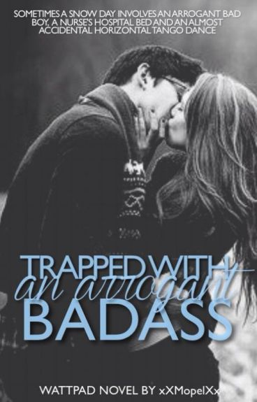 Trapped with an Arrogant Bad Ass [ WA WINNER '13]