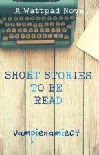 Short Stories To Be Read! by vampienamie07