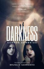 Darkness: Sonhos Sombrios  by BrunaSarmanho