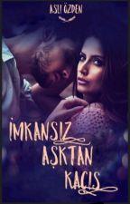 (3) İmkansız Aşktan KAÇIŞ by Aslzden